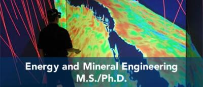 Energy and Mineral Engineering - M.S. / Ph.D.