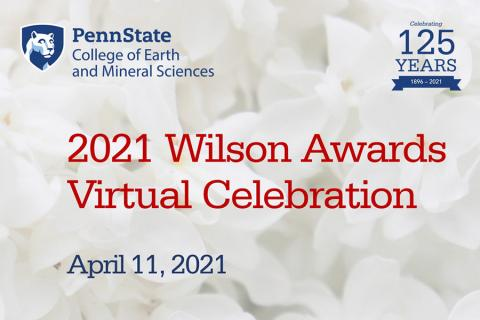Penn State's College of Earth and Mineral Sciences recognized exceptional students and faculty during the annual Wilson Awards