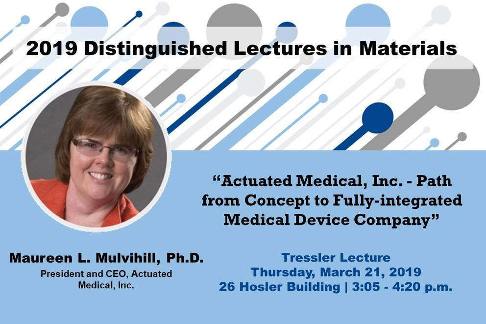 Maureen L. Mulvihill, president and CEO of Actuated Medical, Inc. (AMI), will deliver the Tressler Lecture