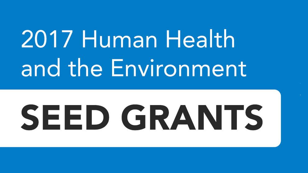 The Human Health and the Environment seed grants for 2017 have been awarded to a pool of interdisciplinary researchers.